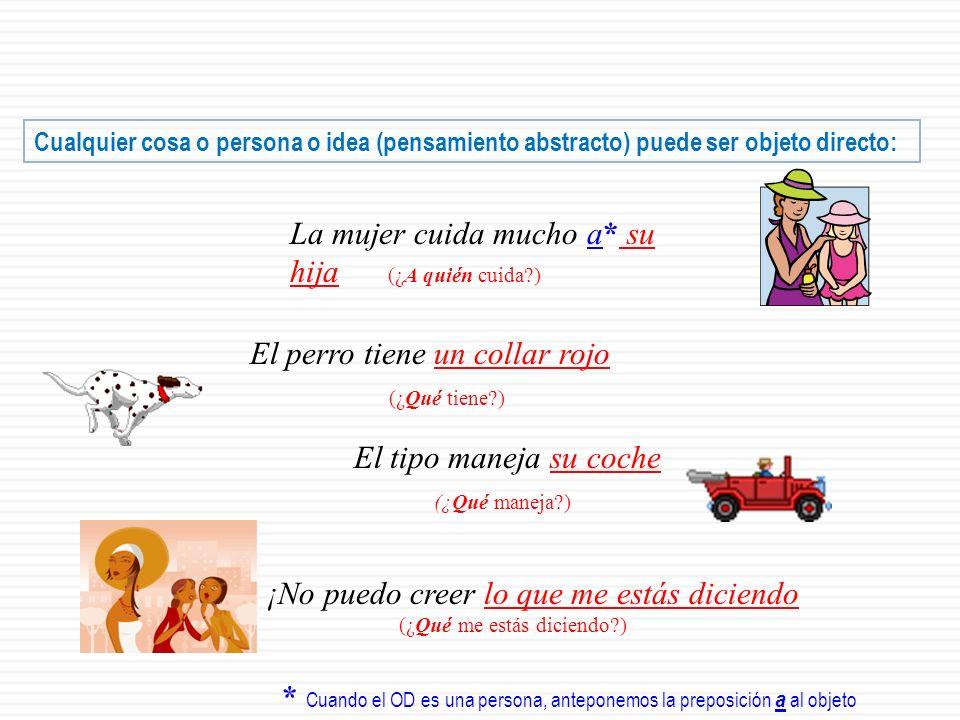 El COMPLEMENTO U OBJETO DIRECTO es el sustantivo que recibe directamente la acción del verbo. A menos que el objeto directo sea una persona, no encont