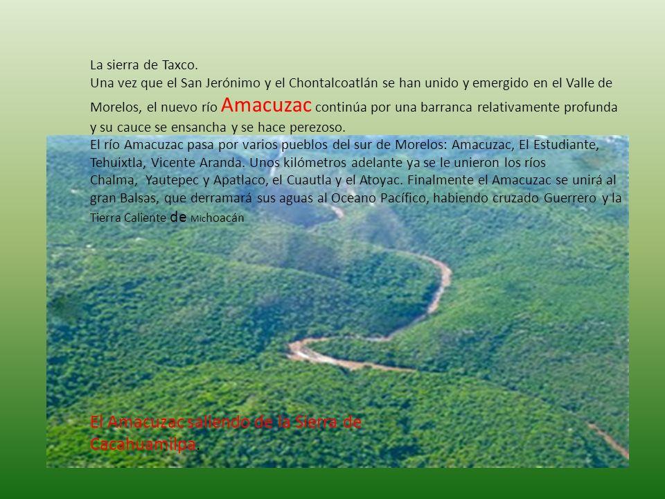 La sierra de Taxco. Una vez que el San Jerónimo y el Chontalcoatlán se han unido y emergido en el Valle de Morelos, el nuevo río Amacuzac continúa por