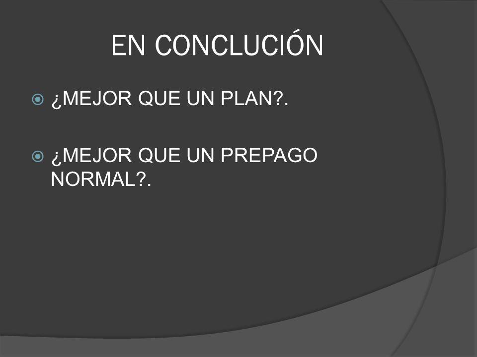 EN CONCLUCIÓN ¿MEJOR QUE UN PLAN?. ¿MEJOR QUE UN PREPAGO NORMAL?.