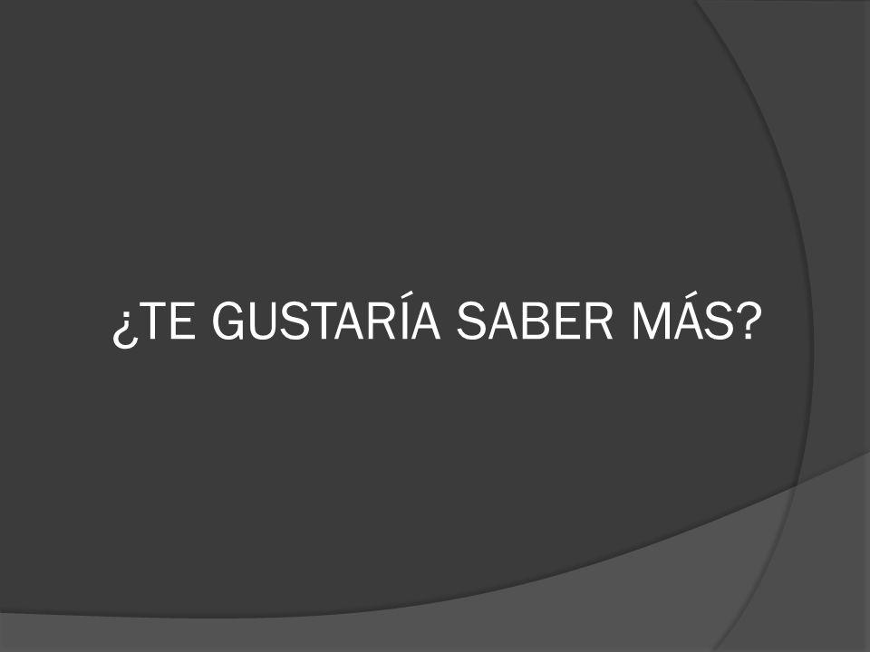 ¿TE GUSTARÍA SABER MÁS
