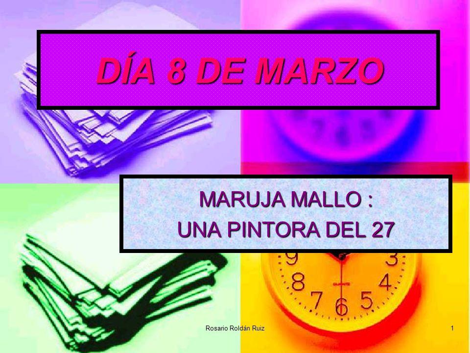 Rosario Roldán Ruiz 1 DÍA 8 DE MARZO MARUJA MALLO : UNA PINTORA DEL 27