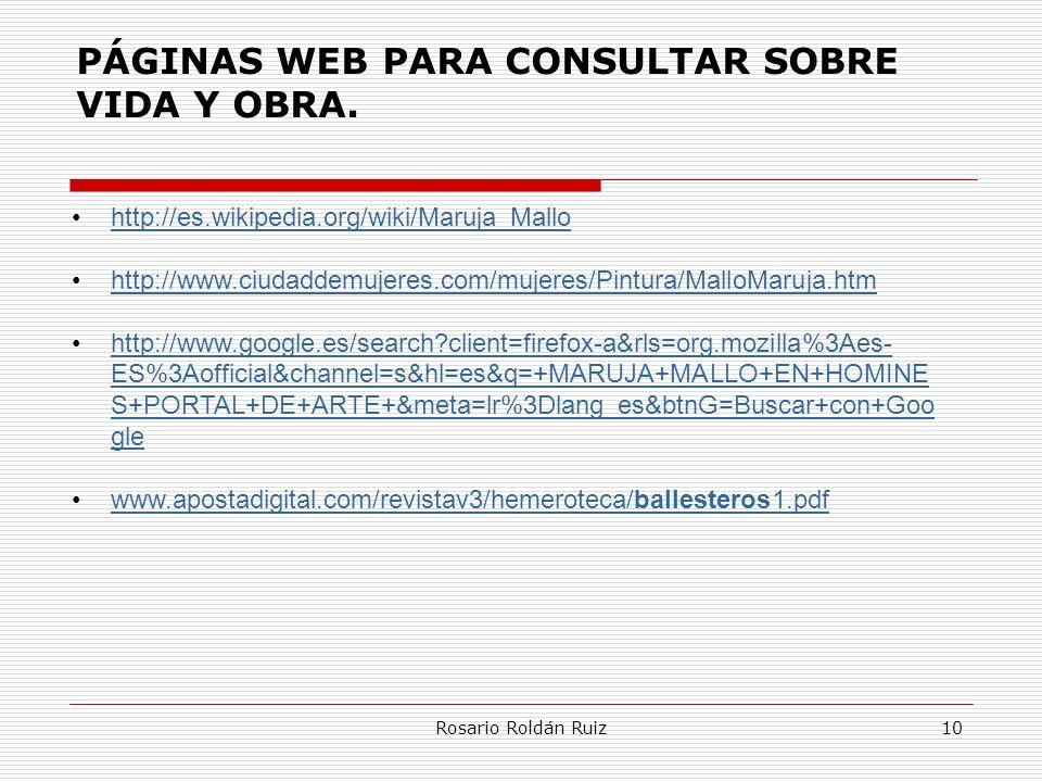 Rosario Roldán Ruiz10 PÁGINAS WEB PARA CONSULTAR SOBRE VIDA Y OBRA. http://es.wikipedia.org/wiki/Maruja_Mallo http://www.ciudaddemujeres.com/mujeres/P