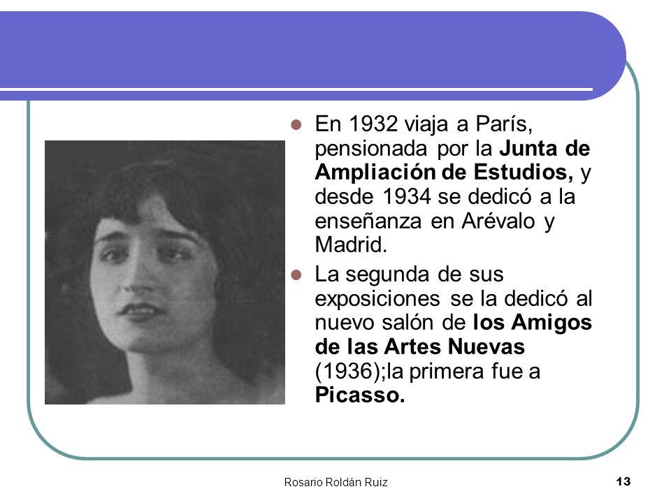 Rosario Roldán Ruiz13 En 1932 viaja a París, pensionada por la Junta de Ampliación de Estudios, y desde 1934 se dedicó a la enseñanza en Arévalo y Mad