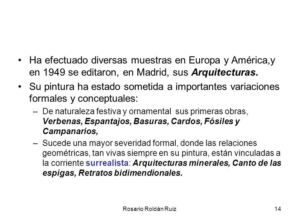 Rosario Roldán Ruiz14 Ha efectuado diversas muestras en Europa y América,y en 1949 se editaron, en Madrid, sus Arquitecturas. Su pintura ha estado som