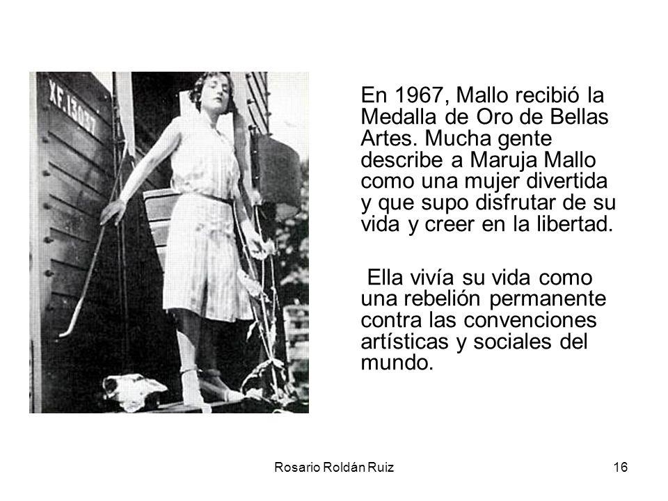Rosario Roldán Ruiz16 En 1967, Mallo recibió la Medalla de Oro de Bellas Artes. Mucha gente describe a Maruja Mallo como una mujer divertida y que sup