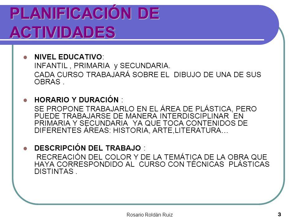 Rosario Roldán Ruiz3 PLANIFICACIÓN DE ACTIVIDADES NIVEL EDUCATIVO: INFANTIL, PRIMARIA y SECUNDARIA. CADA CURSO TRABAJARÁ SOBRE EL DIBUJO DE UNA DE SUS