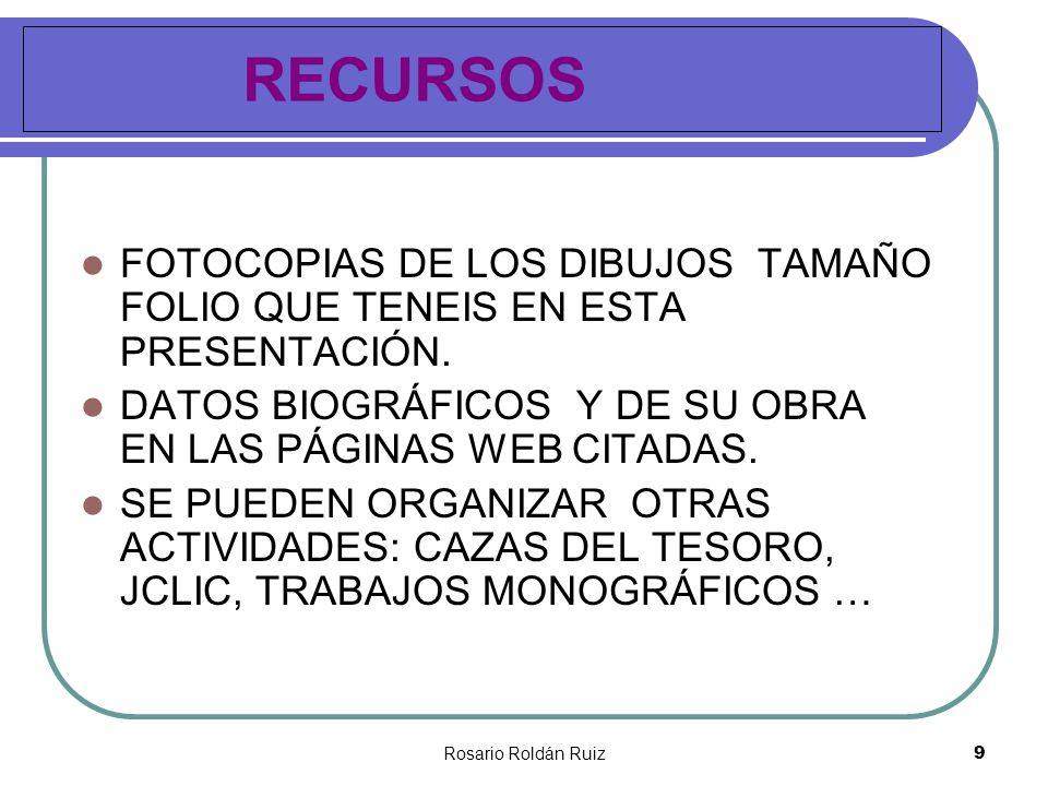 Rosario Roldán Ruiz9 RECURSOS FOTOCOPIAS DE LOS DIBUJOS TAMAÑO FOLIO QUE TENEIS EN ESTA PRESENTACIÓN. DATOS BIOGRÁFICOS Y DE SU OBRA EN LAS PÁGINAS WE