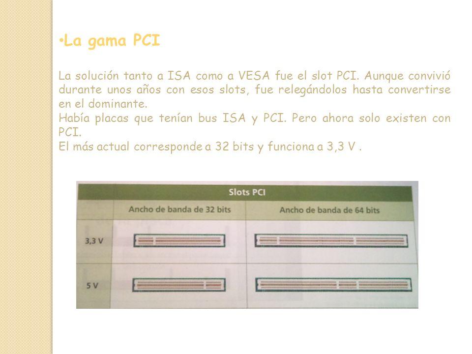 La gama PCI La solución tanto a ISA como a VESA fue el slot PCI.