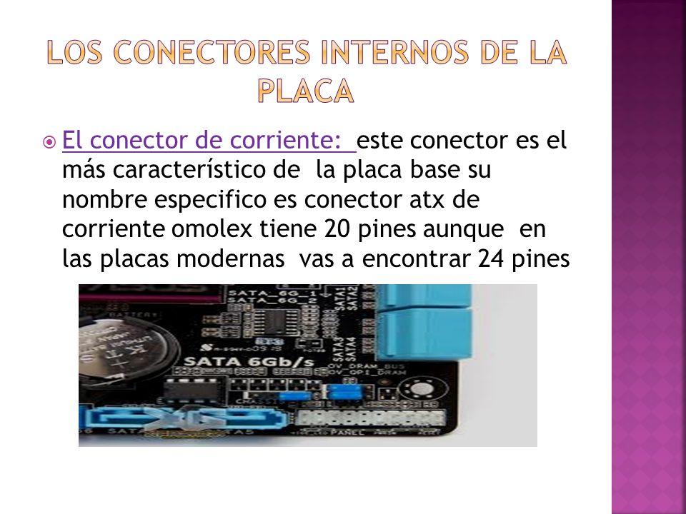 El conector de corriente: este conector es el más característico de la placa base su nombre especifico es conector atx de corriente omolex tiene 20 pi