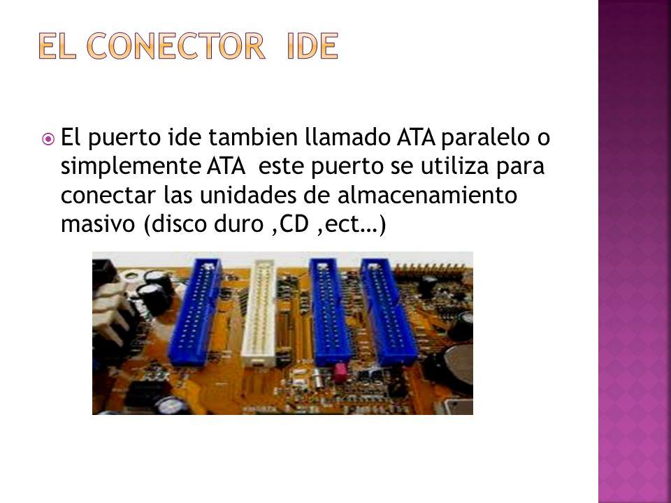 El puerto ide tambien llamado ATA paralelo o simplemente ATA este puerto se utiliza para conectar las unidades de almacenamiento masivo (disco duro,CD