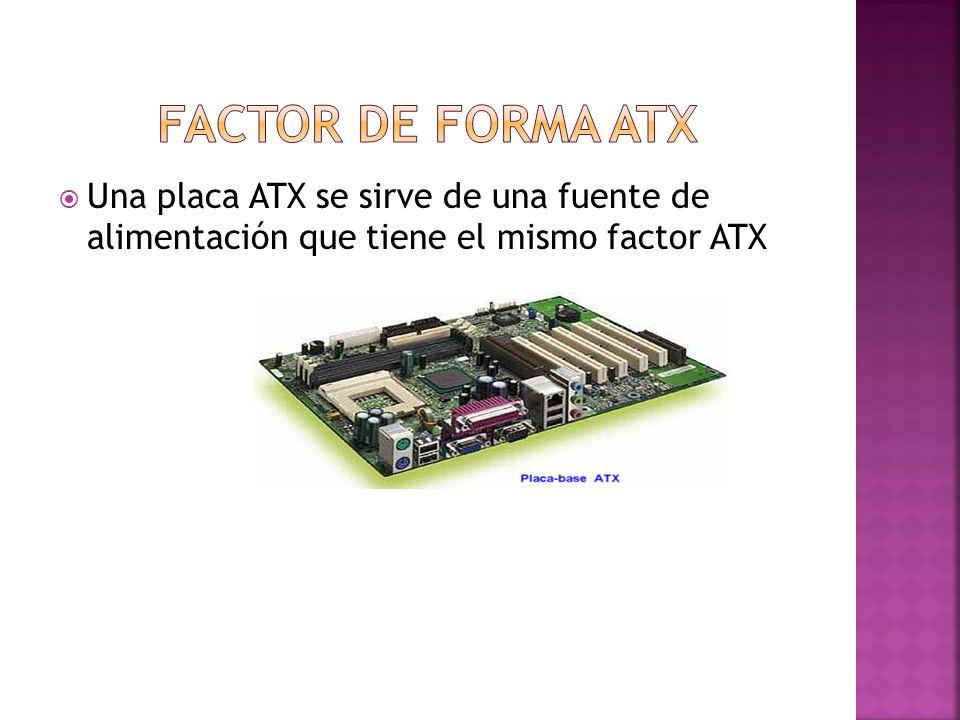Una placa ATX se sirve de una fuente de alimentación que tiene el mismo factor ATX