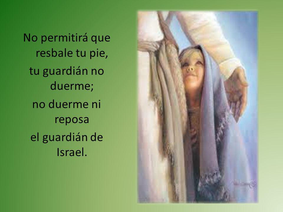 No permitirá que resbale tu pie, tu guardián no duerme; no duerme ni reposa el guardián de Israel.