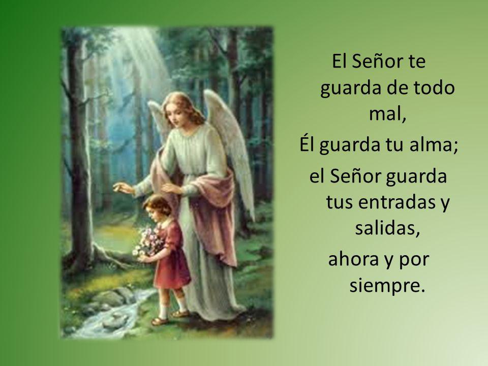 El Señor te guarda de todo mal, Él guarda tu alma; el Señor guarda tus entradas y salidas, ahora y por siempre.