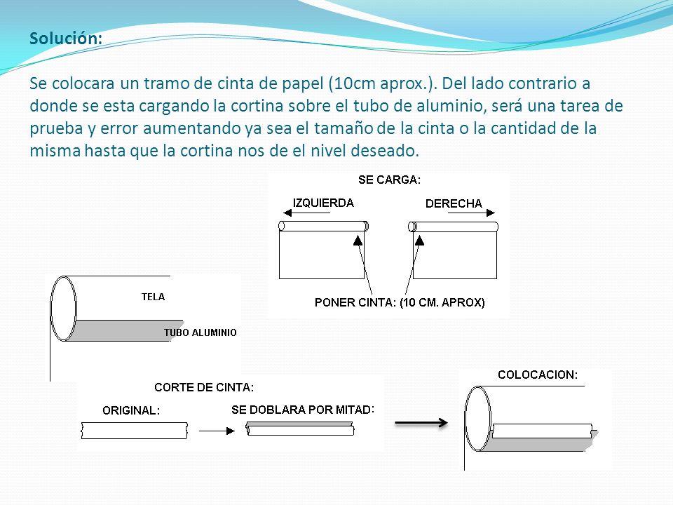 Solución: Se colocara un tramo de cinta de papel (10cm aprox.). Del lado contrario a donde se esta cargando la cortina sobre el tubo de aluminio, será
