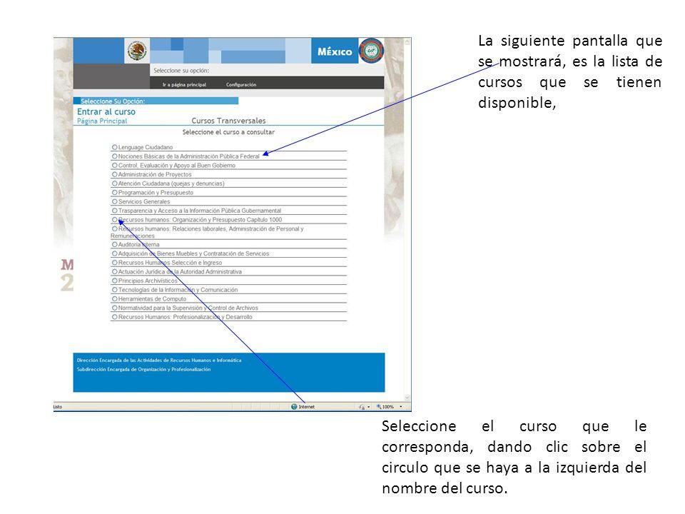 La siguiente pantalla que se mostrará, es la lista de cursos que se tienen disponible, Seleccione el curso que le corresponda, dando clic sobre el circulo que se haya a la izquierda del nombre del curso.
