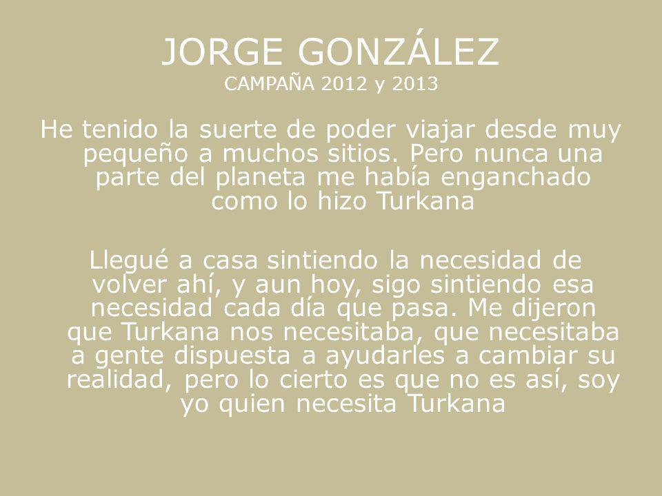 JORGE GONZÁLEZ CAMPAÑA 2012 y 2013 He tenido la suerte de poder viajar desde muy pequeño a muchos sitios. Pero nunca una parte del planeta me había en