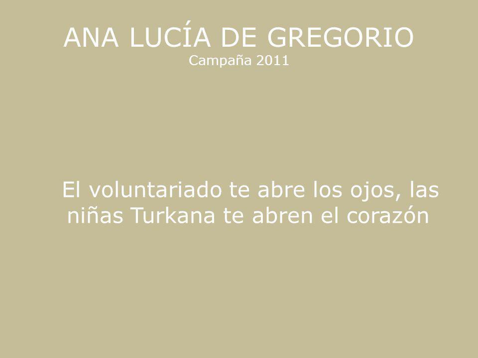 ANA LUCÍA DE GREGORIO Campaña 2011 El voluntariado te abre los ojos, las niñas Turkana te abren el corazón