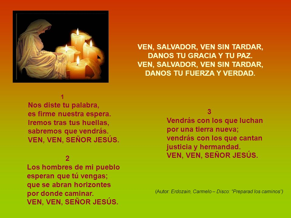 ¡VEN, SEÑOR JESÚS! TE ESPERAMOS. TE DESEAMOS. TE NECESITAMOS. ¡VEN, SEÑOR! ¡VEN, SEÑOR JESÚS! TE ESPERAMOS. TE DESEAMOS. TE NECESITAMOS. ¡VEN, SEÑOR!