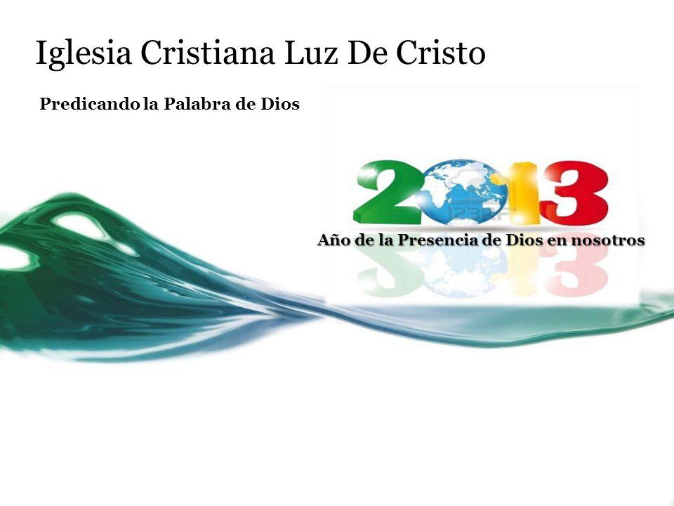 Iglesia Cristiana Luz De Cristo Predicando la Palabra de Dios Año de la Presencia de Dios en nosotros