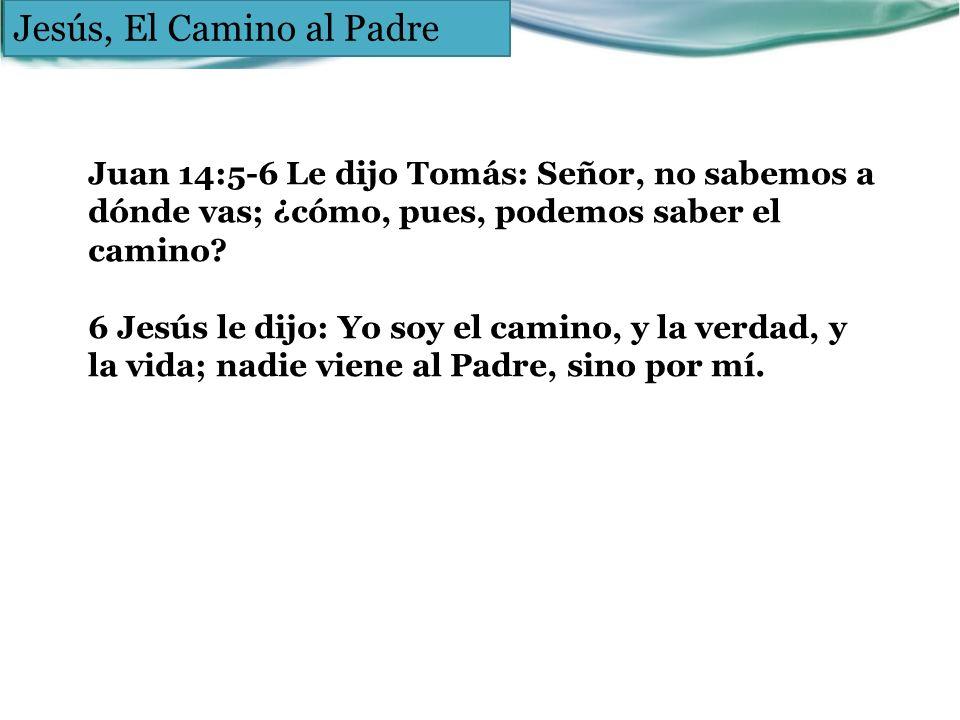 Juan 14:5-6 Le dijo Tomás: Señor, no sabemos a dónde vas; ¿cómo, pues, podemos saber el camino? 6 Jesús le dijo: Yo soy el camino, y la verdad, y la v