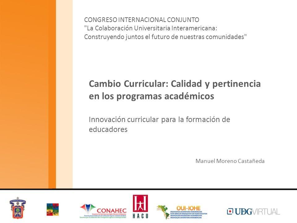Cambio Curricular: Calidad y pertinencia en los programas académicos Innovación curricular para la formación de educadores CONGRESO INTERNACIONAL CONJ