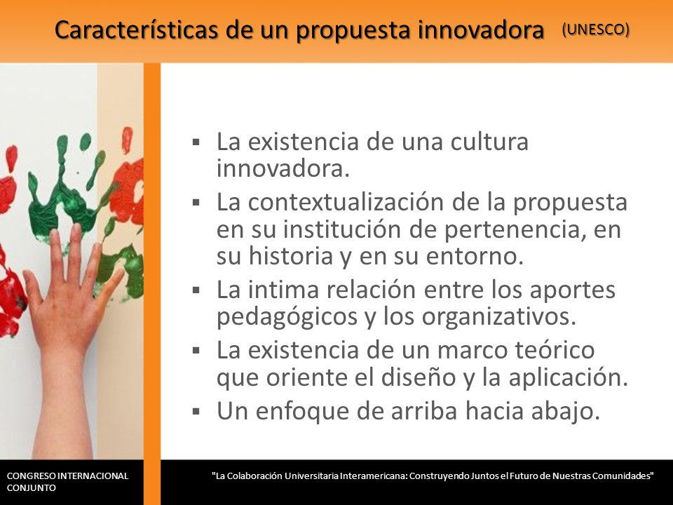 Características de un propuesta innovadora La existencia de una cultura innovadora. La contextualización de la propuesta en su institución de pertenen