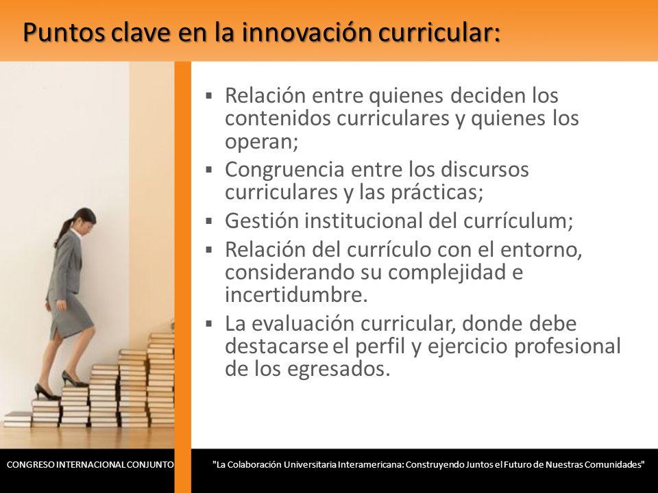 Puntos clave en la innovación curricular: Relación entre quienes deciden los contenidos curriculares y quienes los operan; Congruencia entre los discu