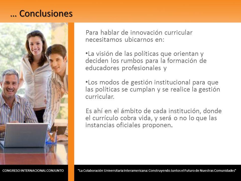 … Conclusiones Para hablar de innovación curricular necesitamos ubicarnos en: La visión de las políticas que orientan y deciden los rumbos para la for