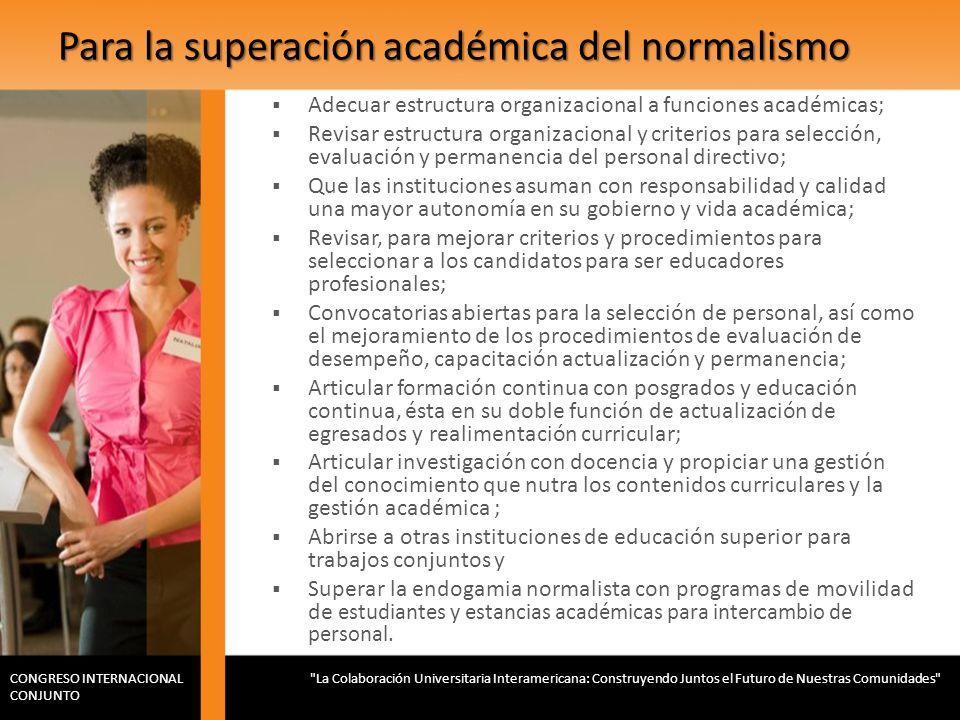 Para la superación académica del normalismo Adecuar estructura organizacional a funciones académicas; Revisar estructura organizacional y criterios pa