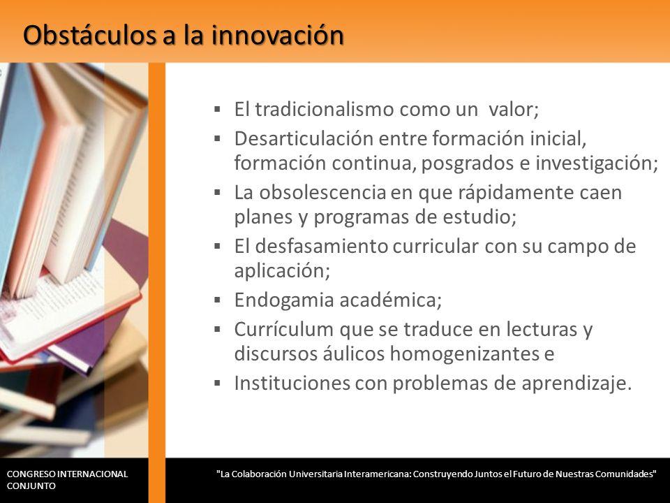 Obstáculos a la innovación El tradicionalismo como un valor; Desarticulación entre formación inicial, formación continua, posgrados e investigación; L