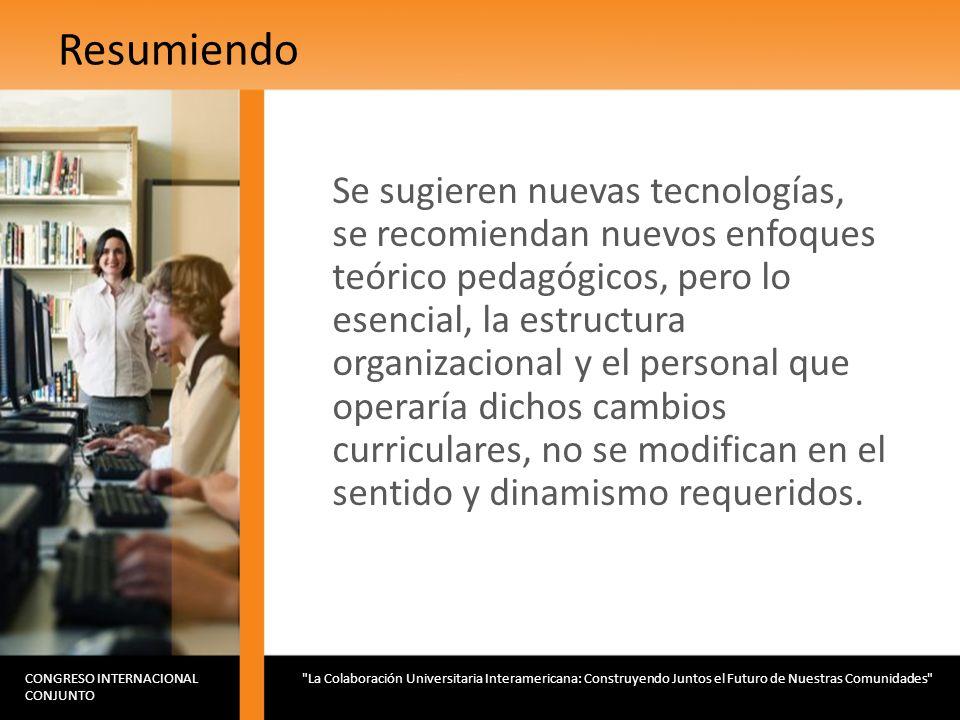 Resumiendo Se sugieren nuevas tecnologías, se recomiendan nuevos enfoques teórico pedagógicos, pero lo esencial, la estructura organizacional y el per
