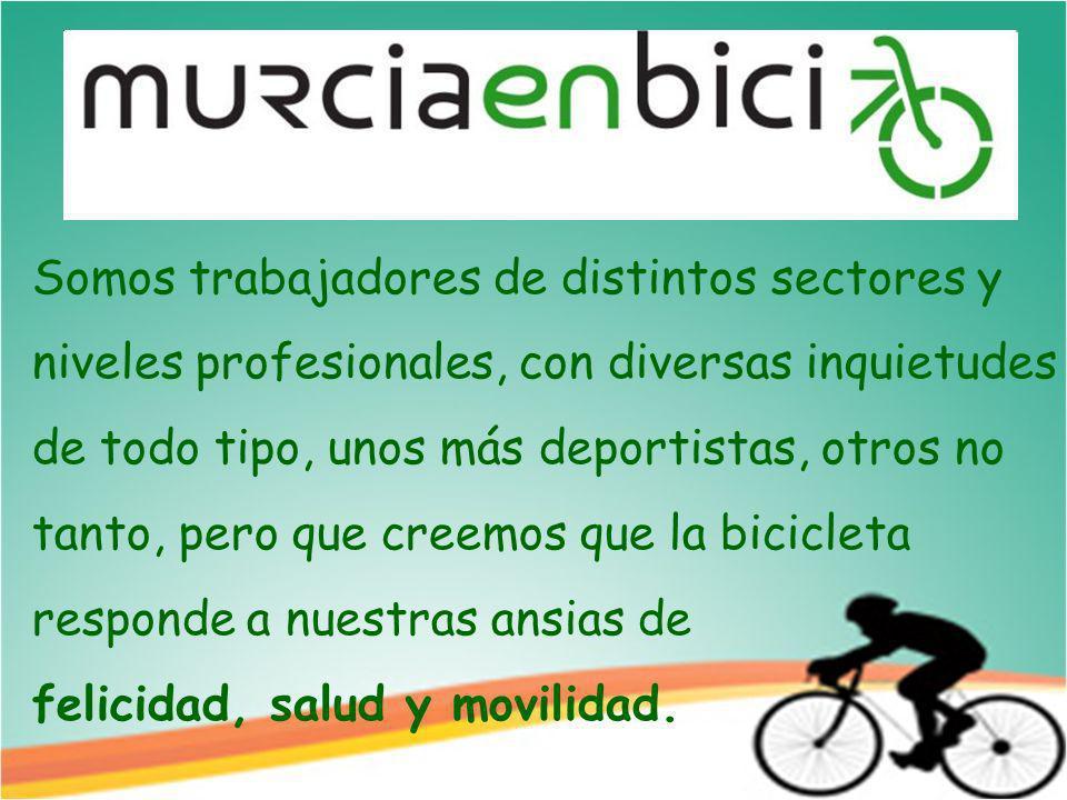 Somos trabajadores de distintos sectores y niveles profesionales, con diversas inquietudes de todo tipo, unos más deportistas, otros no tanto, pero que creemos que la bicicleta responde a nuestras ansias de felicidad, salud y movilidad.
