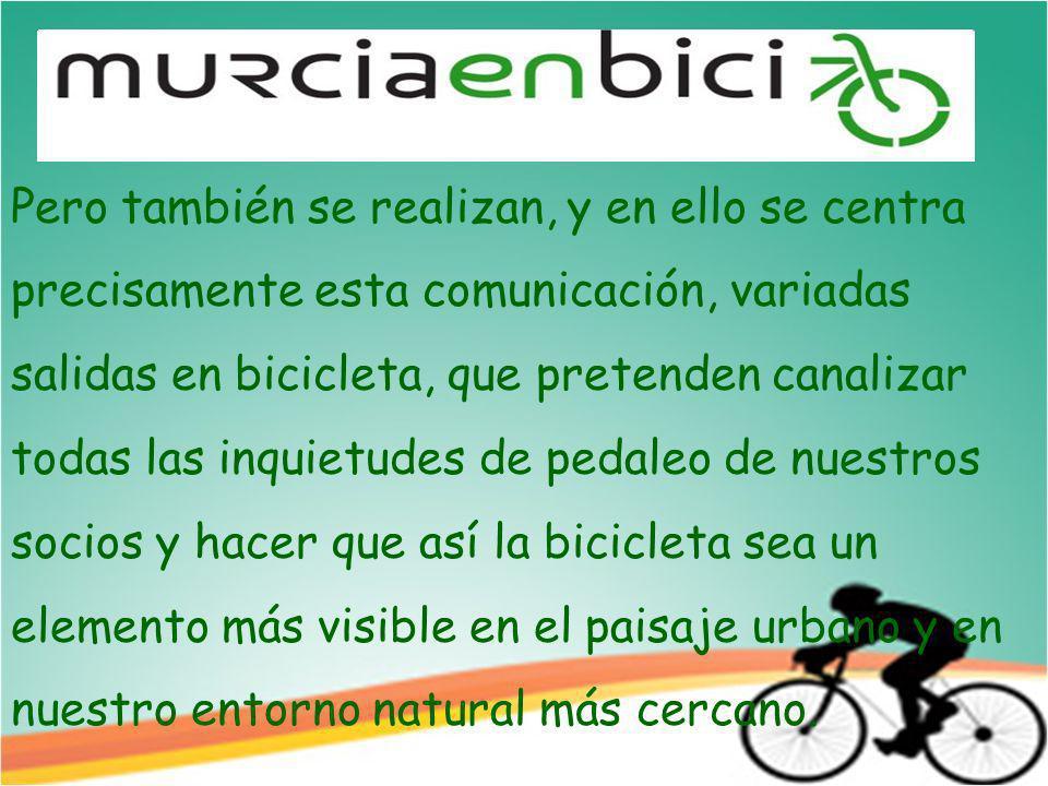Pero también se realizan, y en ello se centra precisamente esta comunicación, variadas salidas en bicicleta, que pretenden canalizar todas las inquietudes de pedaleo de nuestros socios y hacer que así la bicicleta sea un elemento más visible en el paisaje urbano y en nuestro entorno natural más cercano.