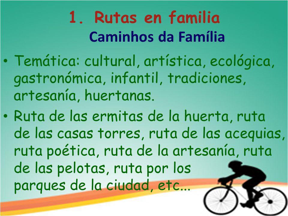 1.Rutas en familia Caminhos da Família Temática: cultural, artística, ecológica, gastronómica, infantil, tradiciones, artesanía, huertanas.