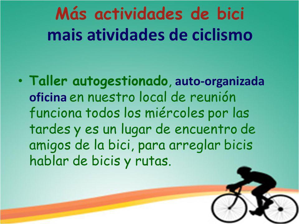 Más actividades de bici mais atividades de ciclismo Taller autogestionado, auto-organizada oficina en nuestro local de reunión funciona todos los miércoles por las tardes y es un lugar de encuentro de amigos de la bici, para arreglar bicis hablar de bicis y rutas.