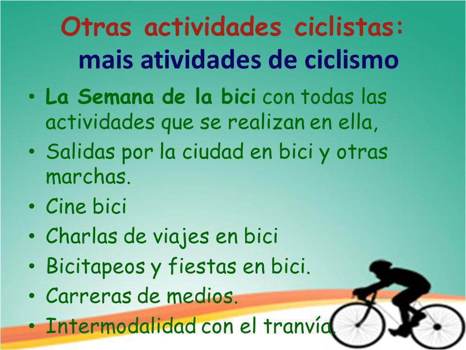 Otras actividades ciclistas: mais atividades de ciclismo La Semana de la bici con todas las actividades que se realizan en ella, Salidas por la ciudad en bici y otras marchas.