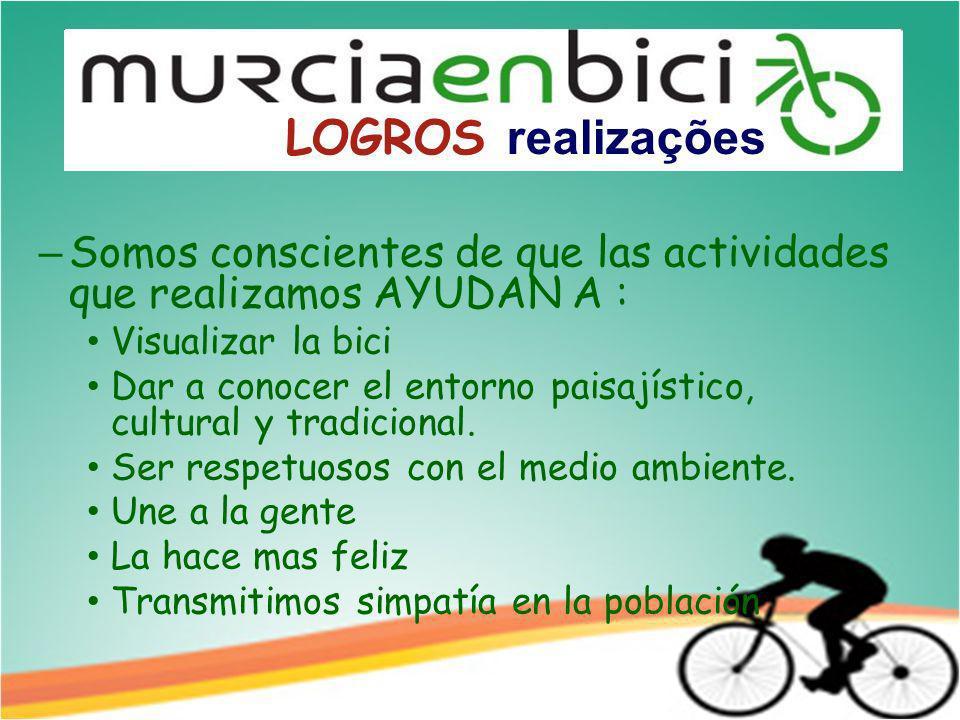– Somos conscientes de que las actividades que realizamos AYUDAN A : Visualizar la bici Dar a conocer el entorno paisajístico, cultural y tradicional.