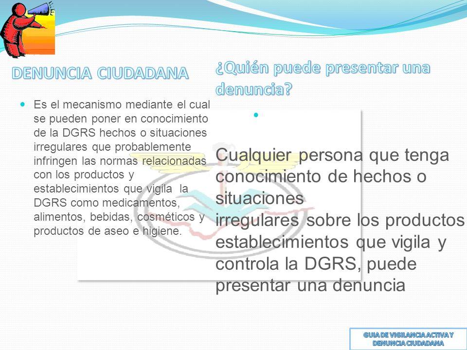 Es el mecanismo mediante el cual se pueden poner en conocimiento de la DGRS hechos o situaciones irregulares que probablemente infringen las normas relacionadas con los productos y establecimientos que vigila la DGRS como medicamentos, alimentos, bebidas, cosméticos y productos de aseo e higiene.