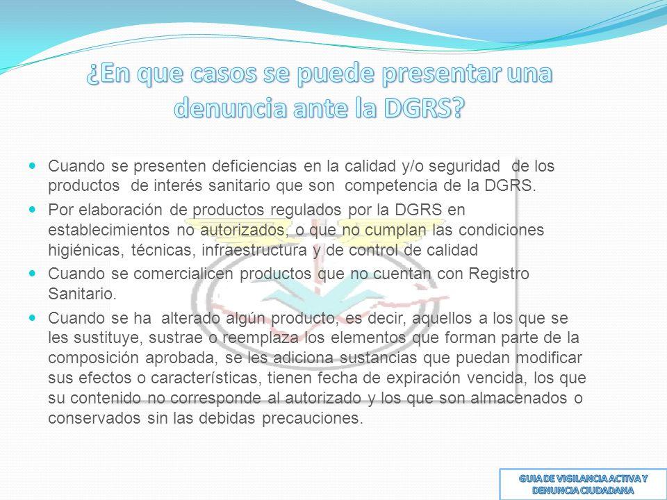 Cuando se presenten deficiencias en la calidad y/o seguridad de los productos de interés sanitario que son competencia de la DGRS.