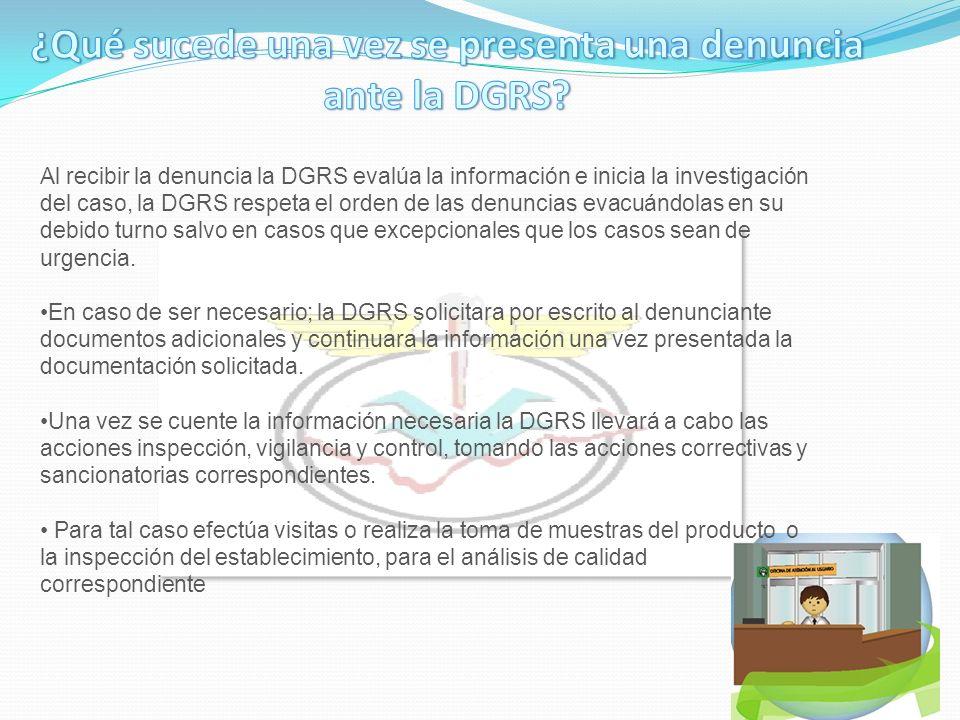 Al recibir la denuncia la DGRS evalúa la información e inicia la investigación del caso, la DGRS respeta el orden de las denuncias evacuándolas en su debido turno salvo en casos que excepcionales que los casos sean de urgencia.