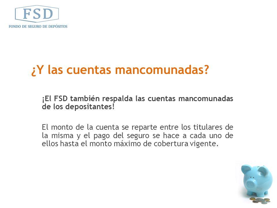 ¡El FSD también respalda las cuentas mancomunadas de los depositantes! El monto de la cuenta se reparte entre los titulares de la misma y el pago del