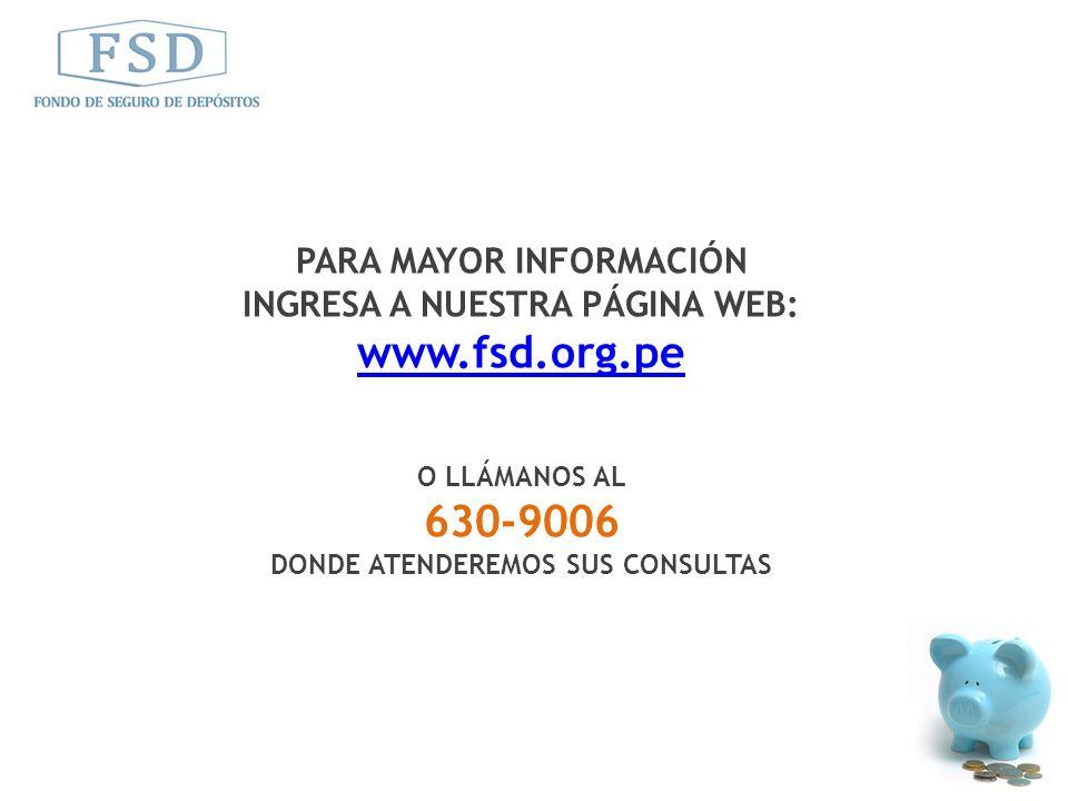 PARA MAYOR INFORMACIÓN INGRESA A NUESTRA PÁGINA WEB: www.fsd.org.pe O LLÁMANOS AL 630-9006 DONDE ATENDEREMOS SUS CONSULTAS