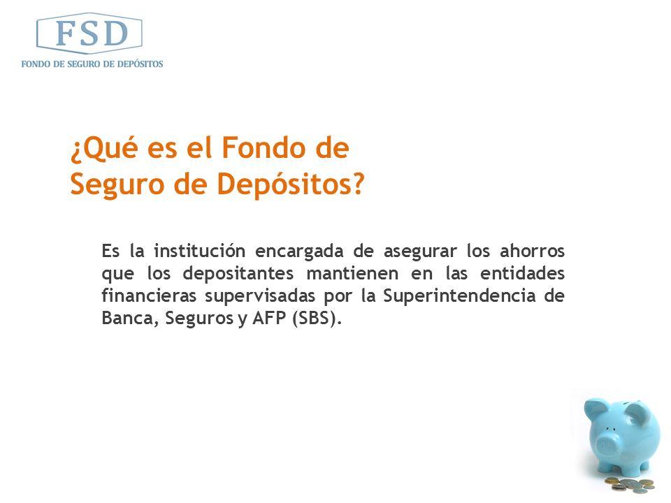 ¿Qué es el Fondo de Seguro de Depósitos? Es la institución encargada de asegurar los ahorros que los depositantes mantienen en las entidades financier