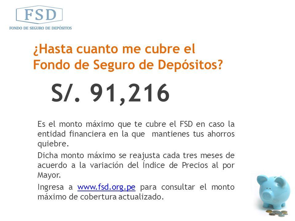 Es el monto máximo que te cubre el FSD en caso la entidad financiera en la que mantienes tus ahorros quiebre. Dicha monto máximo se reajusta cada tres