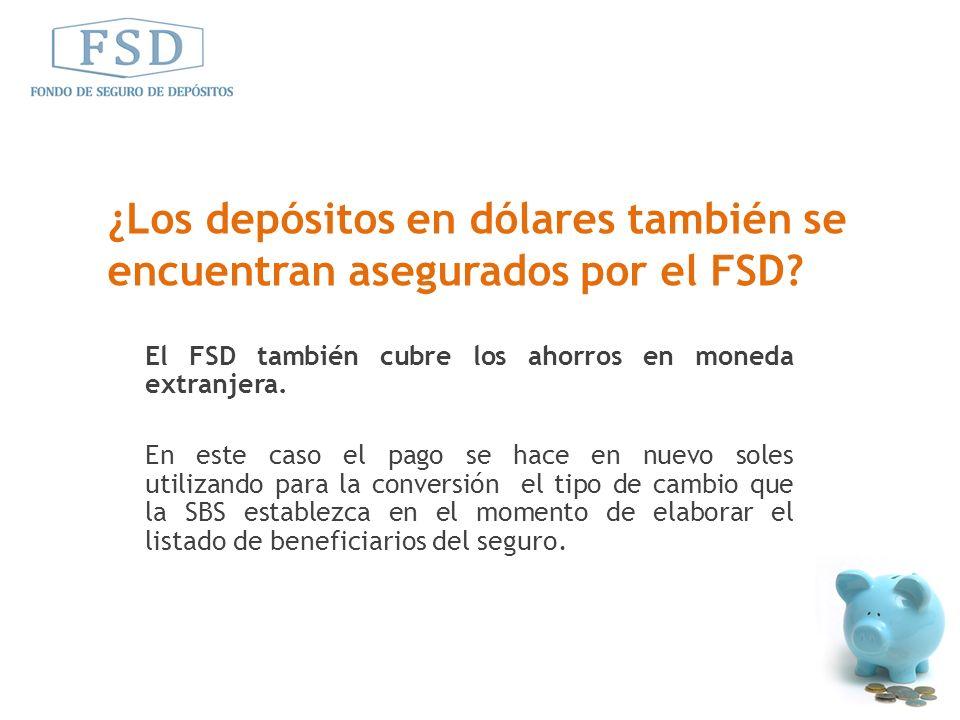 El FSD también cubre los ahorros en moneda extranjera. En este caso el pago se hace en nuevo soles utilizando para la conversión el tipo de cambio que