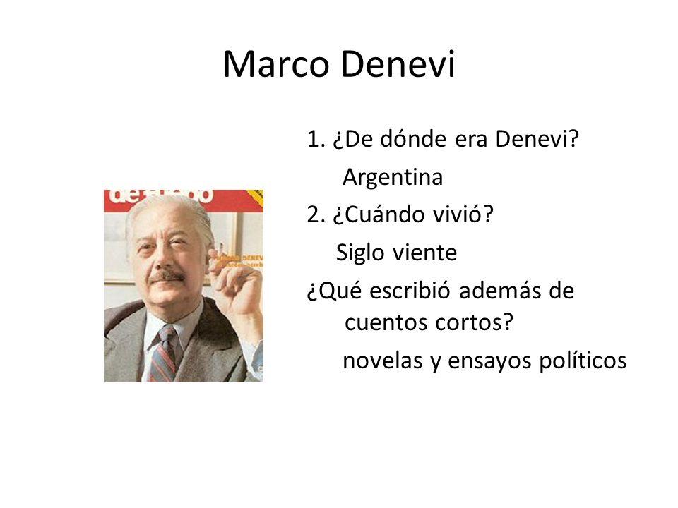 Marco Denevi 1. ¿De dónde era Denevi? Argentina 2. ¿Cuándo vivió? Siglo viente ¿Qué escribió además de cuentos cortos? novelas y ensayos políticos