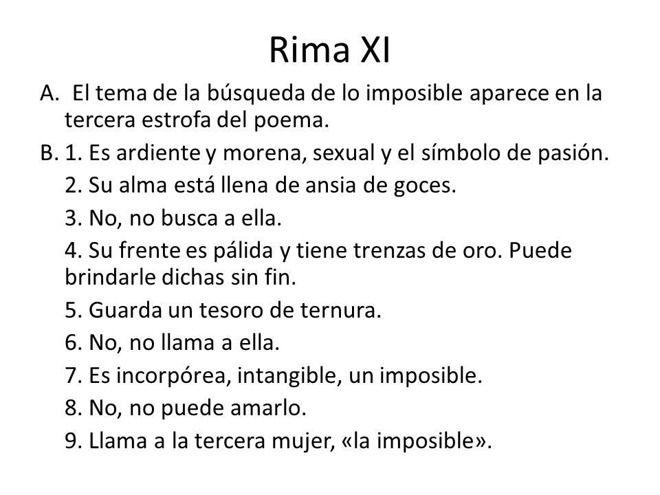 Rima XI A. El tema de la búsqueda de lo imposible aparece en la tercera estrofa del poema. B.1. Es ardiente y morena, sexual y el símbolo de pasión. 2