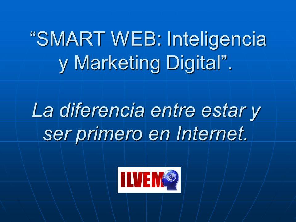 SMART WEB: Inteligencia y Marketing Digital.La diferencia entre estar y ser primero en Internet.