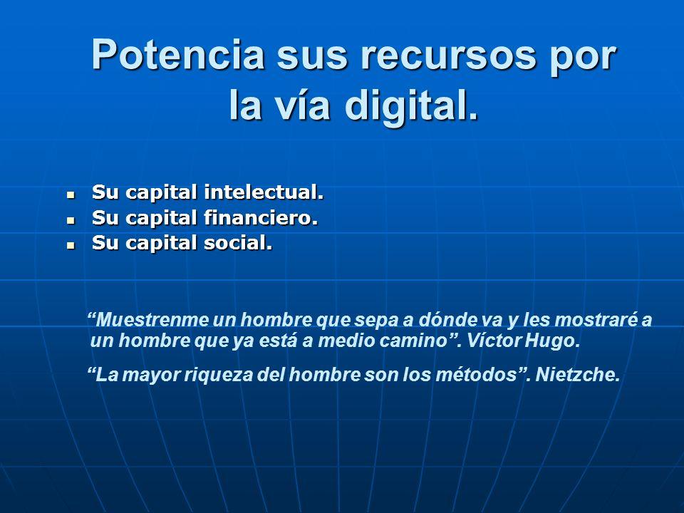 Potencia sus recursos por la vía digital.Su capital intelectual.