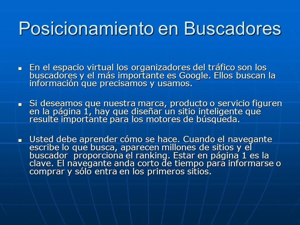 Posicionamiento en Buscadores En el espacio virtual los organizadores del tráfico son los buscadores y el más importante es Google.